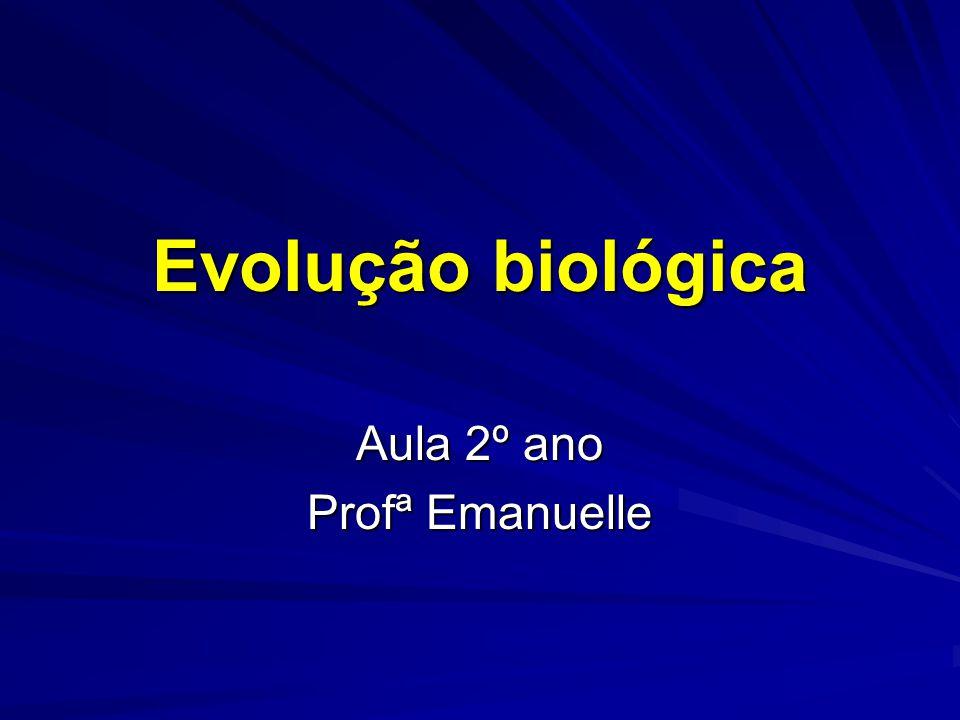 Evolução biológica Aula 2º ano Profª Emanuelle