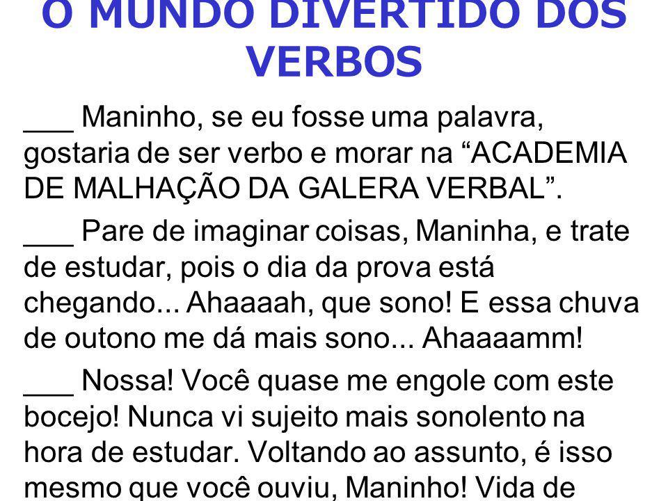 ___ Maninho, se eu fosse uma palavra, gostaria de ser verbo e morar na ACADEMIA DE MALHAÇÃO DA GALERA VERBAL.