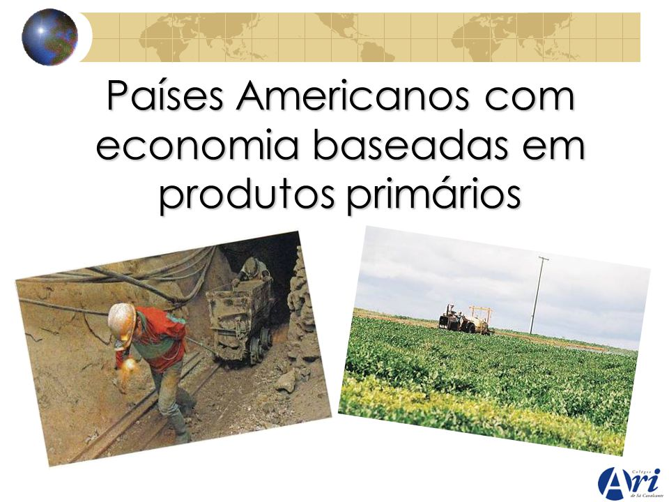 Países e dependência com economias de base MINERAL Economias dominadas pela transnacionais da mineração e do petróleo : Trinidad e Tobago (petróleo e gás natural) Aruba (petróleo e turismo) Jamaica (bauxita e turismo) Guiana e Suriname (bauxita) Economias diversificadas, porém de base mineral : Venezuela Equador Peru Bolívia Chile