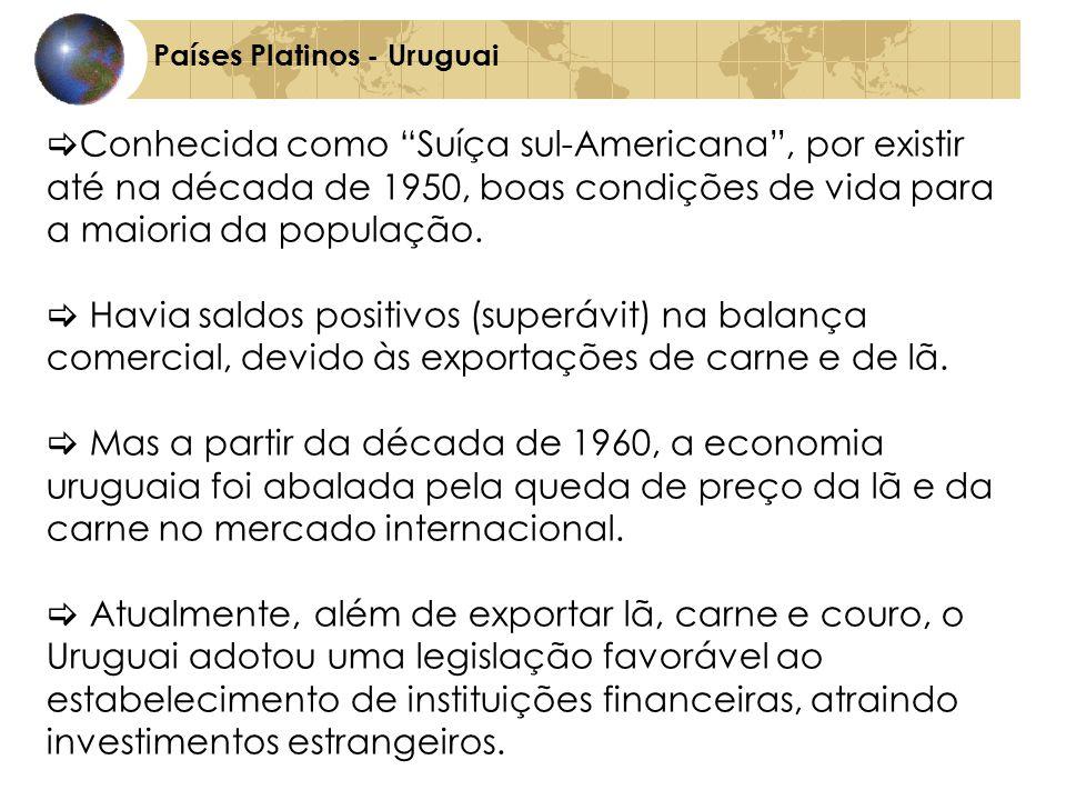 Países Platinos - Uruguai Conhecida como Suíça sul-Americana, por existir até na década de 1950, boas condições de vida para a maioria da população.