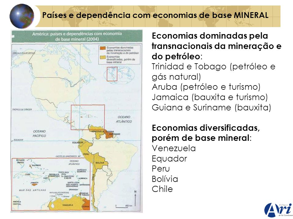 Países e dependência com economias de base MINERAL Economias dominadas pela transnacionais da mineração e do petróleo : Trinidad e Tobago (petróleo e