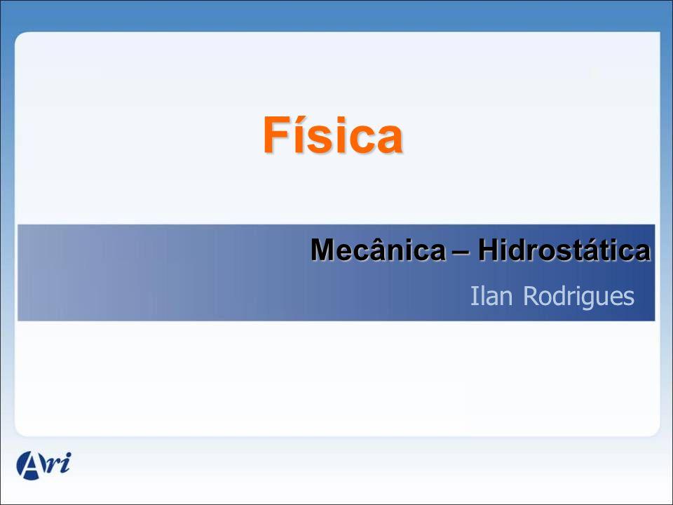 Física Mecânica – Hidrostática Ilan Rodrigues