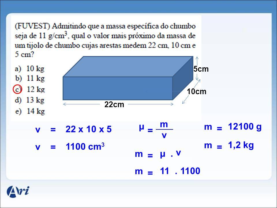 22cm 10cm 5cm v = 22 x 10 x 5 v = 1100 cm 3 m v μ = μ. v m = 11. 1100 m = 12100 g m = 1,2 kg m =