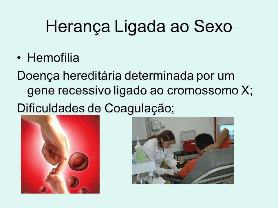 Herança Ligada ao Sexo Hemofilia Doença hereditária determinada por um gene recessivo ligado ao cromossomo X; Dificuldades de Coagulação;