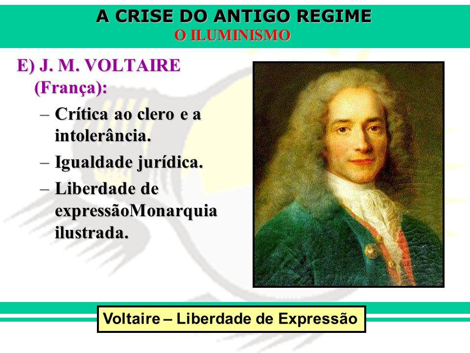 A CRISE DO ANTIGO REGIME O ILUMINISMO E) J. M. VOLTAIRE (França): –Crítica ao clero e a intolerância. –Igualdade jurídica. –Liberdade de expressãoMona