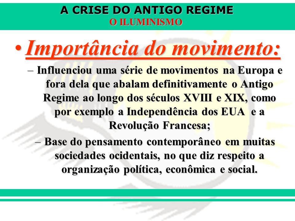 A CRISE DO ANTIGO REGIME O ILUMINISMO Importância do movimento:Importância do movimento: –Influenciou uma série de movimentos na Europa e fora dela qu