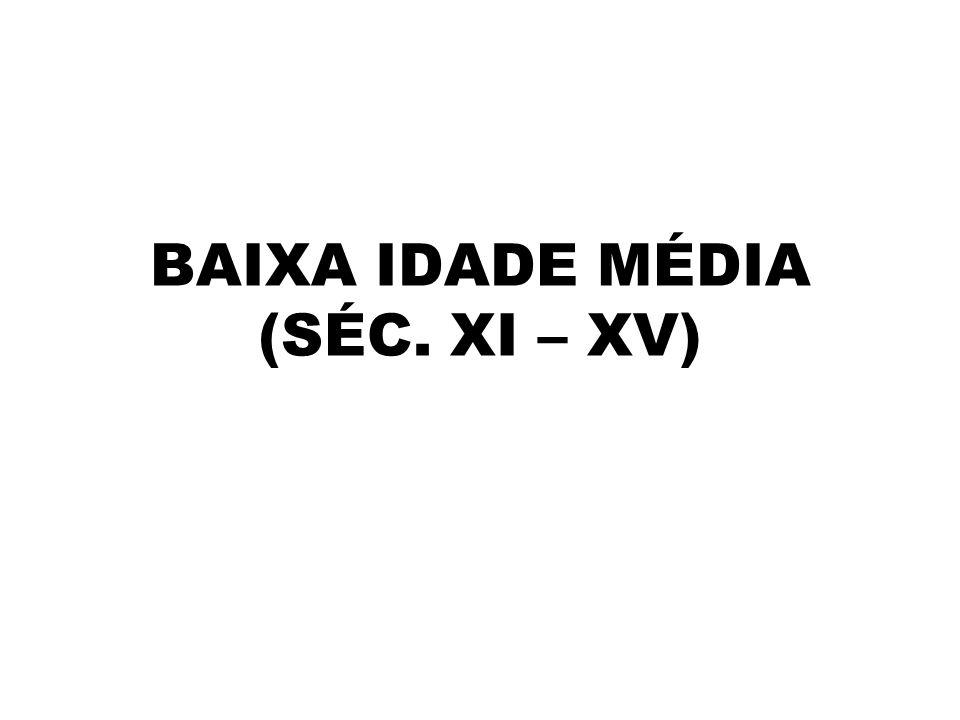 BAIXA IDADE MÉDIA (SÉC. XI – XV)