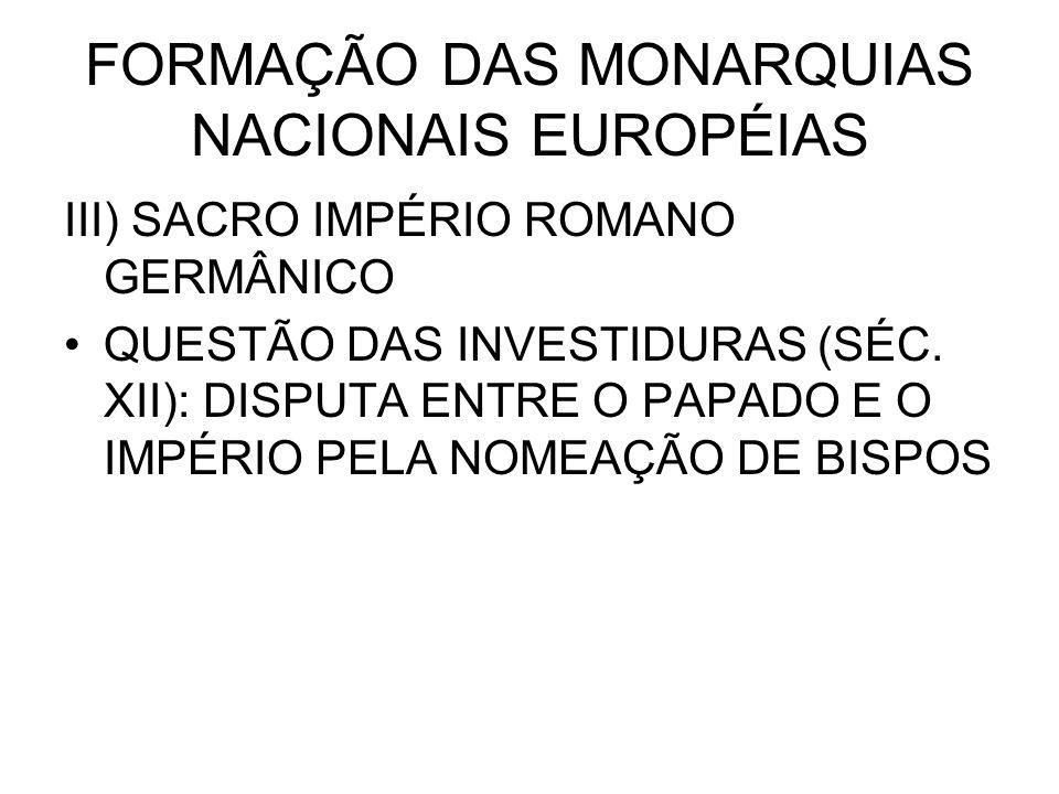 FORMAÇÃO DAS MONARQUIAS NACIONAIS EUROPÉIAS III) SACRO IMPÉRIO ROMANO GERMÂNICO QUESTÃO DAS INVESTIDURAS (SÉC. XII): DISPUTA ENTRE O PAPADO E O IMPÉRI