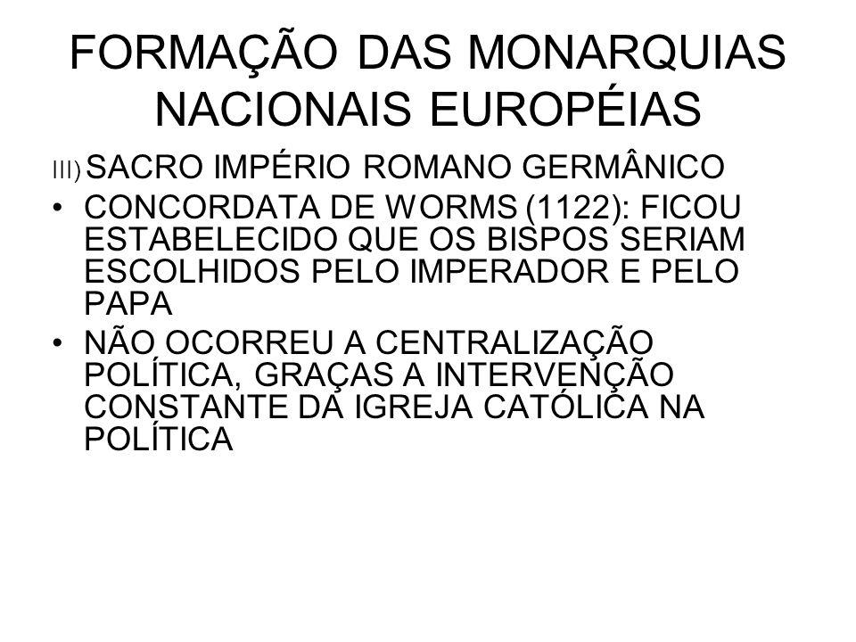 FORMAÇÃO DAS MONARQUIAS NACIONAIS EUROPÉIAS III) SACRO IMPÉRIO ROMANO GERMÂNICO CONCORDATA DE WORMS (1122): FICOU ESTABELECIDO QUE OS BISPOS SERIAM ES