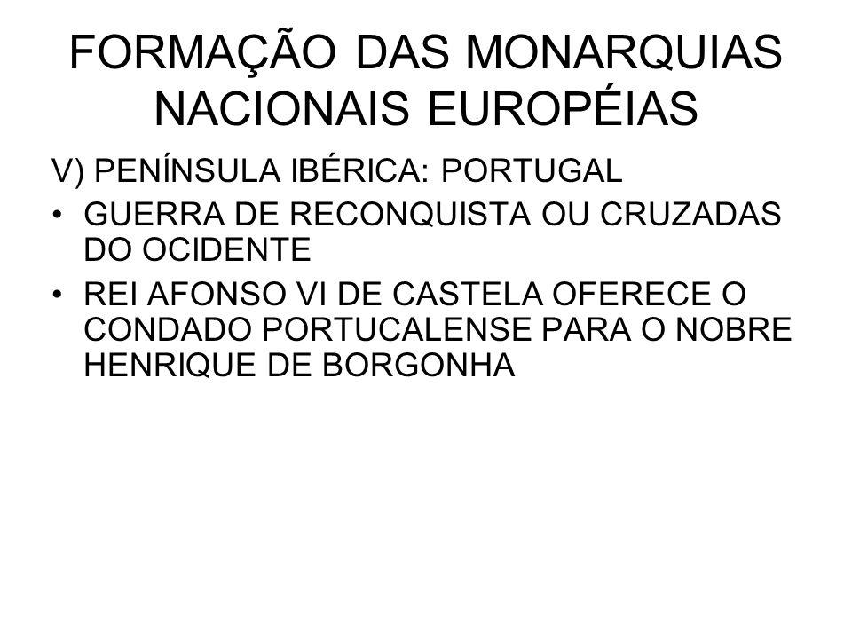 FORMAÇÃO DAS MONARQUIAS NACIONAIS EUROPÉIAS V) PENÍNSULA IBÉRICA: PORTUGAL GUERRA DE RECONQUISTA OU CRUZADAS DO OCIDENTE REI AFONSO VI DE CASTELA OFER