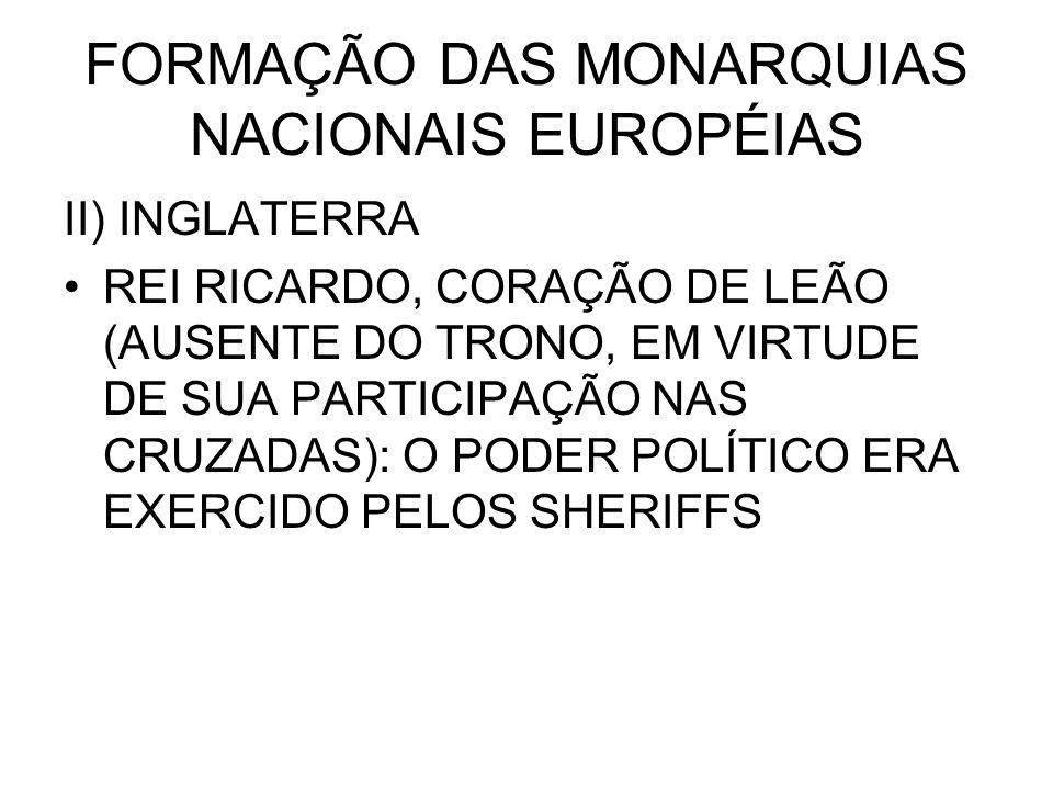 FORMAÇÃO DAS MONARQUIAS NACIONAIS EUROPÉIAS II) INGLATERRA REI RICARDO, CORAÇÃO DE LEÃO (AUSENTE DO TRONO, EM VIRTUDE DE SUA PARTICIPAÇÃO NAS CRUZADAS