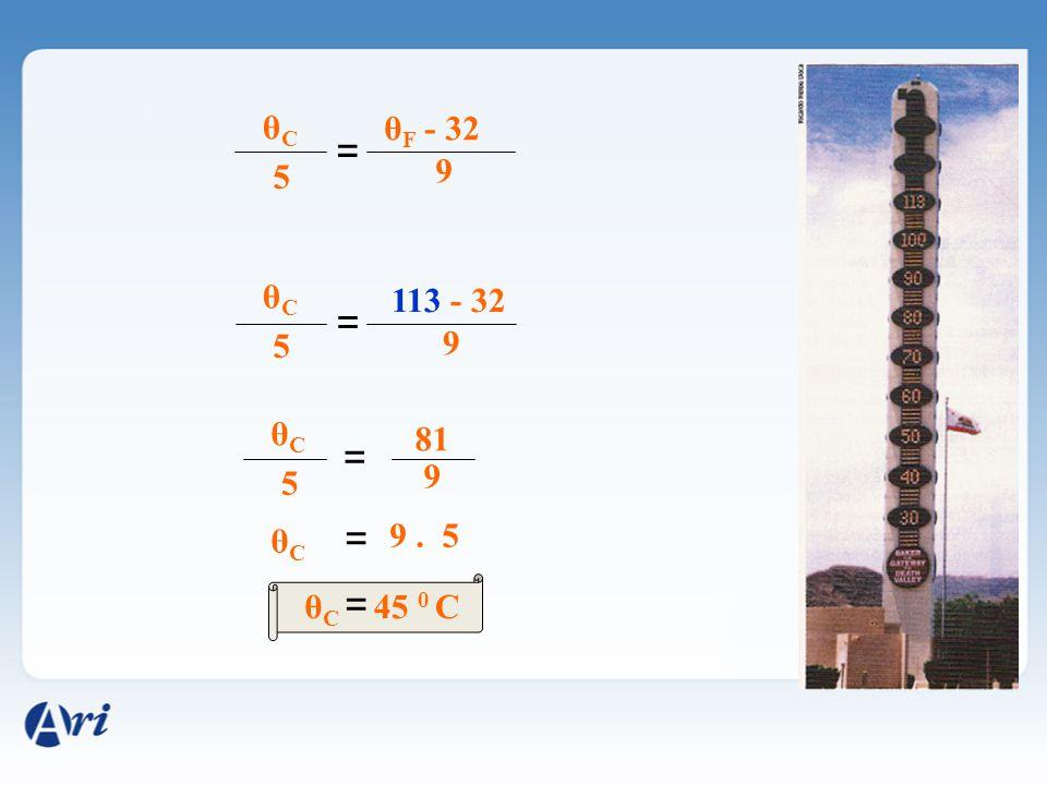 = θCθC θ F - 32 5 9 = θCθC 5 113 - 32 9 = θCθC 5 81 9 θCθC = 9. 5 θCθC = 45 0 C
