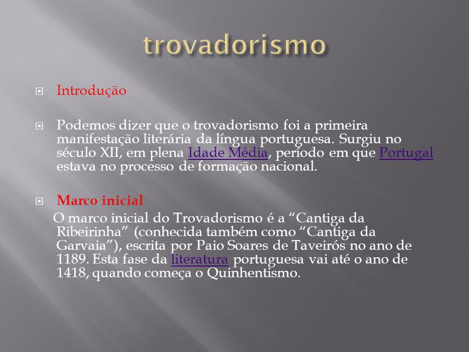 Introdução Podemos dizer que o trovadorismo foi a primeira manifestação literária da língua portuguesa. Surgiu no século XII, em plena Idade Média, pe