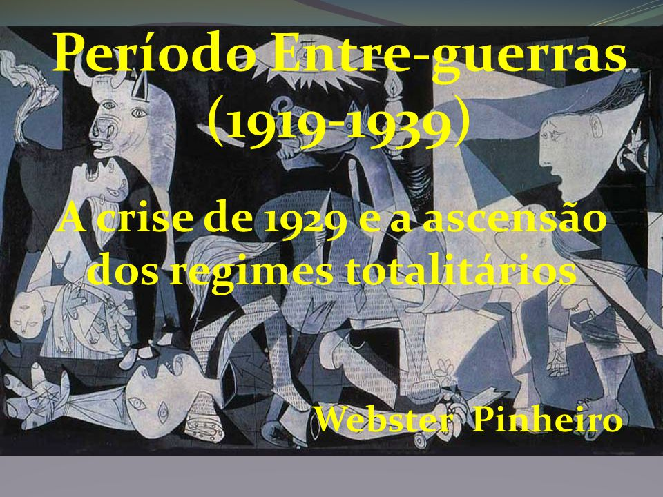 Período Entre-guerras (1919-1939) A crise de 1929 e a ascensão dos regimes totalitários Webster Pinheiro