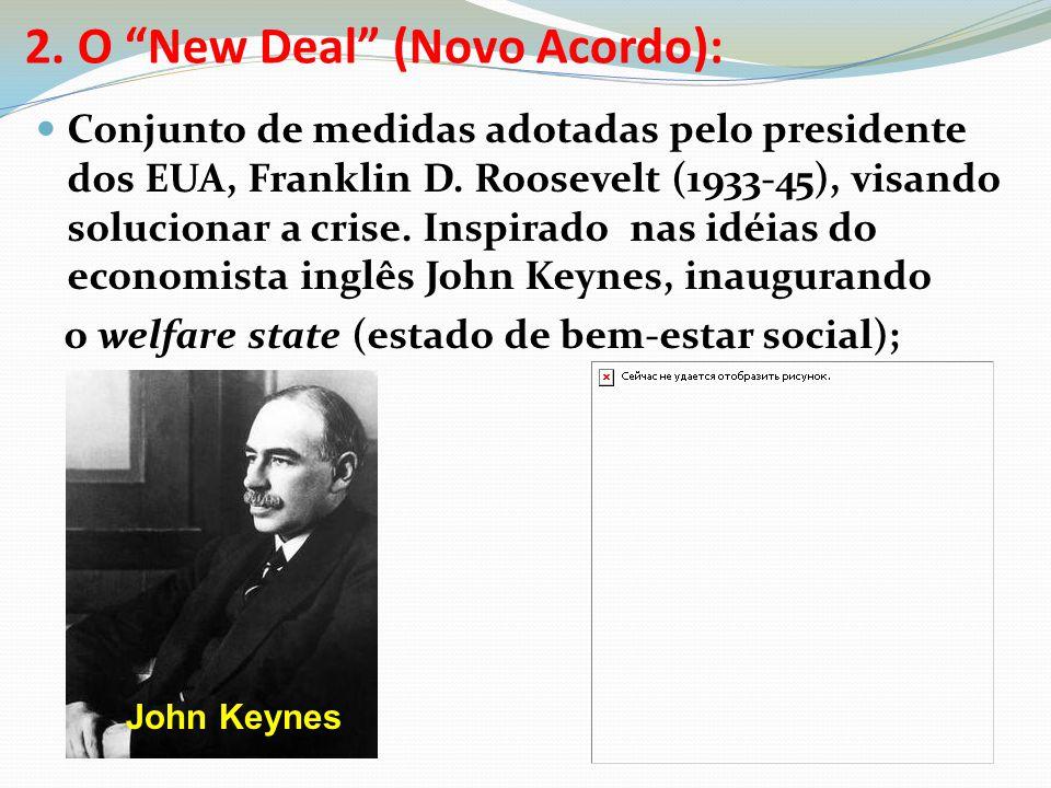 2. O New Deal (Novo Acordo): Conjunto de medidas adotadas pelo presidente dos EUA, Franklin D. Roosevelt (1933-45), visando solucionar a crise. Inspir