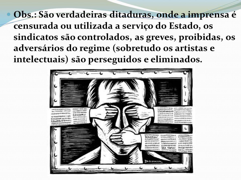 Obs.: São verdadeiras ditaduras, onde a imprensa é censurada ou utilizada a serviço do Estado, os sindicatos são controlados, as greves, proibidas, os