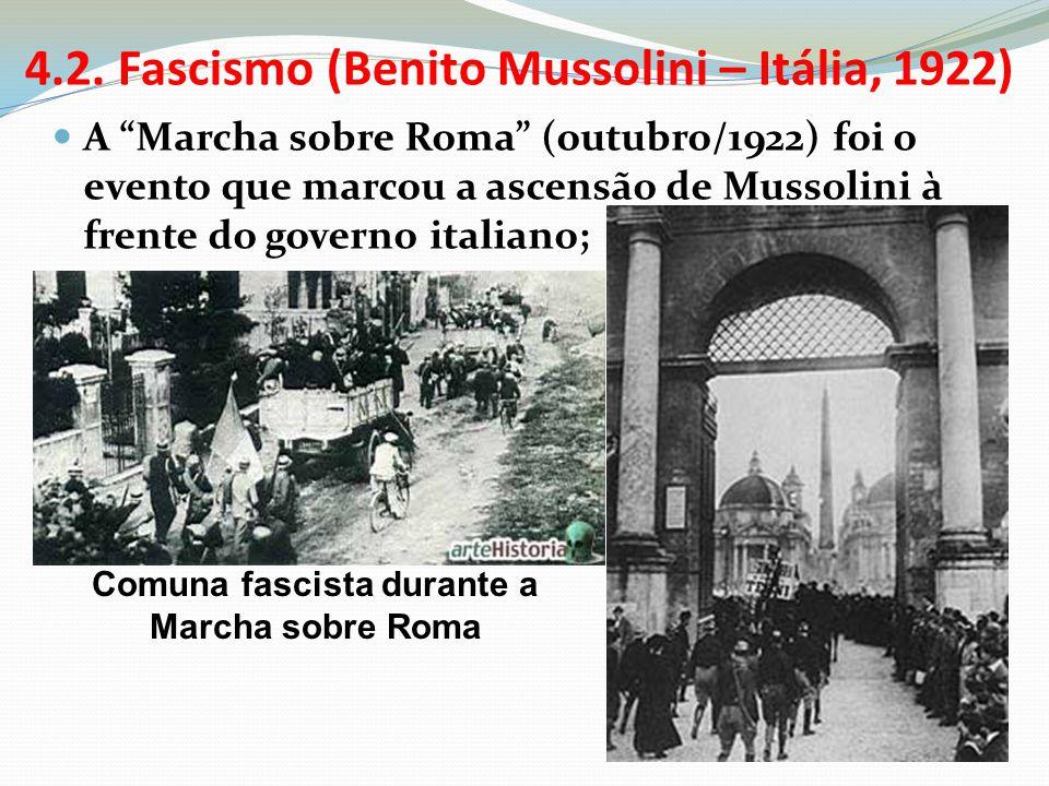 4.2. Fascismo (Benito Mussolini – Itália, 1922) A Marcha sobre Roma (outubro/1922) foi o evento que marcou a ascensão de Mussolini à frente do governo
