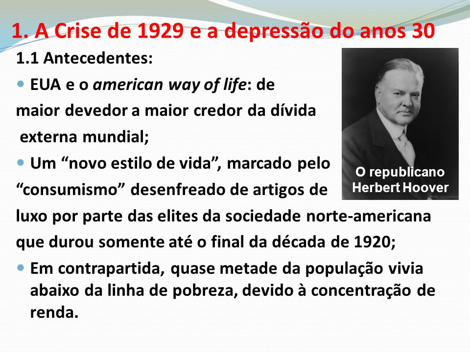 1. A Crise de 1929 e a depressão do anos 30 1.1 Antecedentes: EUA e o american way of life: de maior devedor a maior credor da dívida externa mundial;