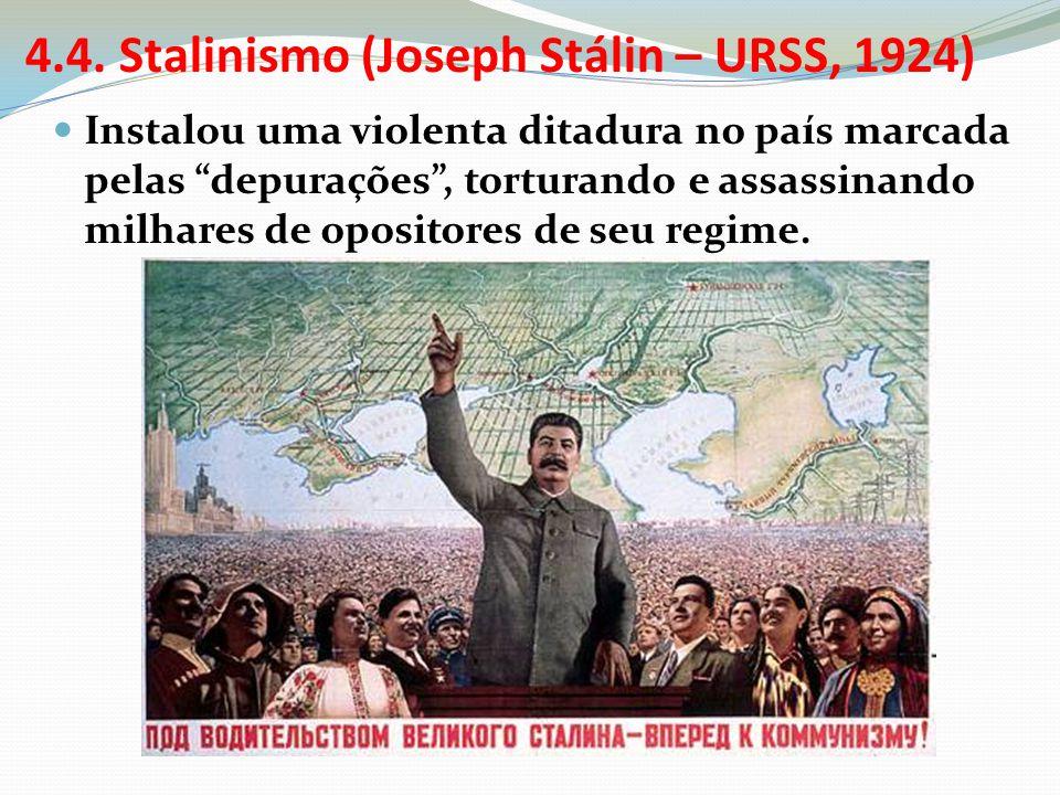 4.4. Stalinismo (Joseph Stálin – URSS, 1924) Instalou uma violenta ditadura no país marcada pelas depurações, torturando e assassinando milhares de op