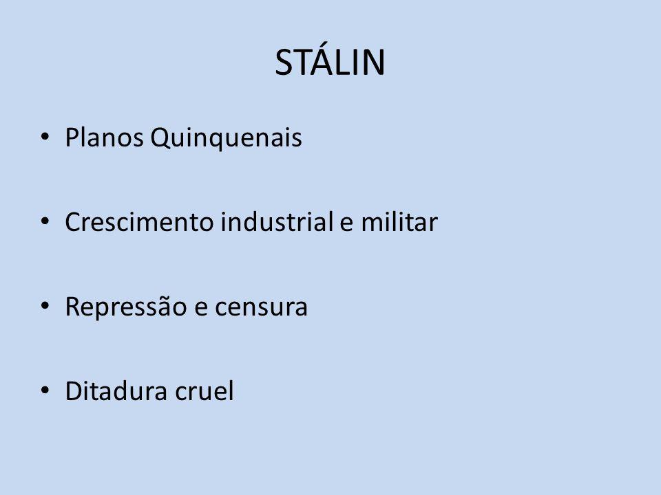 STÁLIN Planos Quinquenais Crescimento industrial e militar Repressão e censura Ditadura cruel
