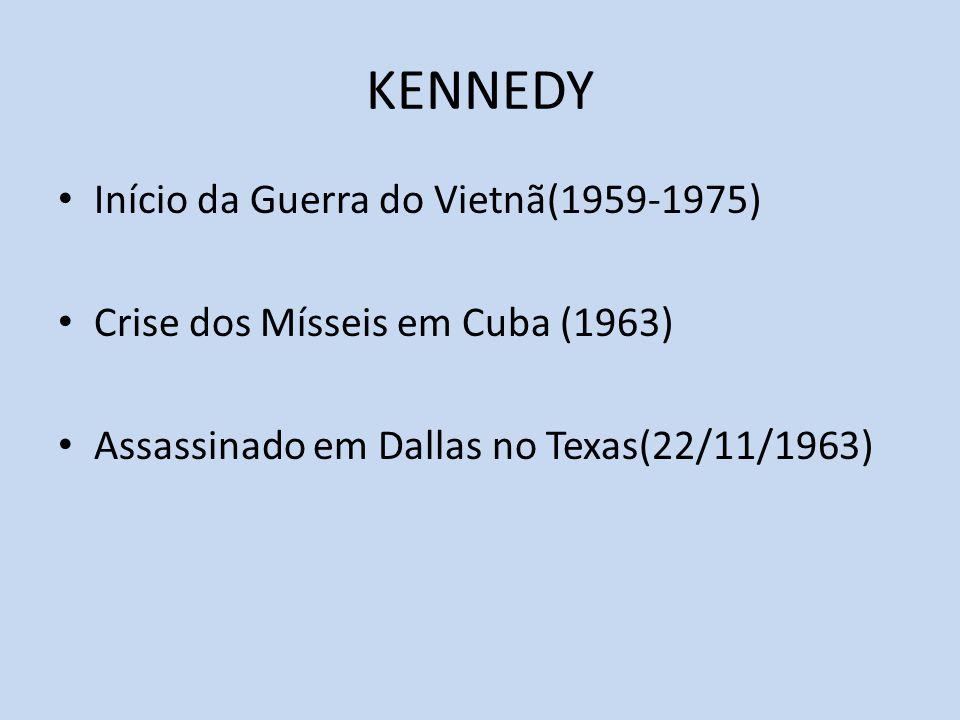 KENNEDY Início da Guerra do Vietnã(1959-1975) Crise dos Mísseis em Cuba (1963) Assassinado em Dallas no Texas(22/11/1963)