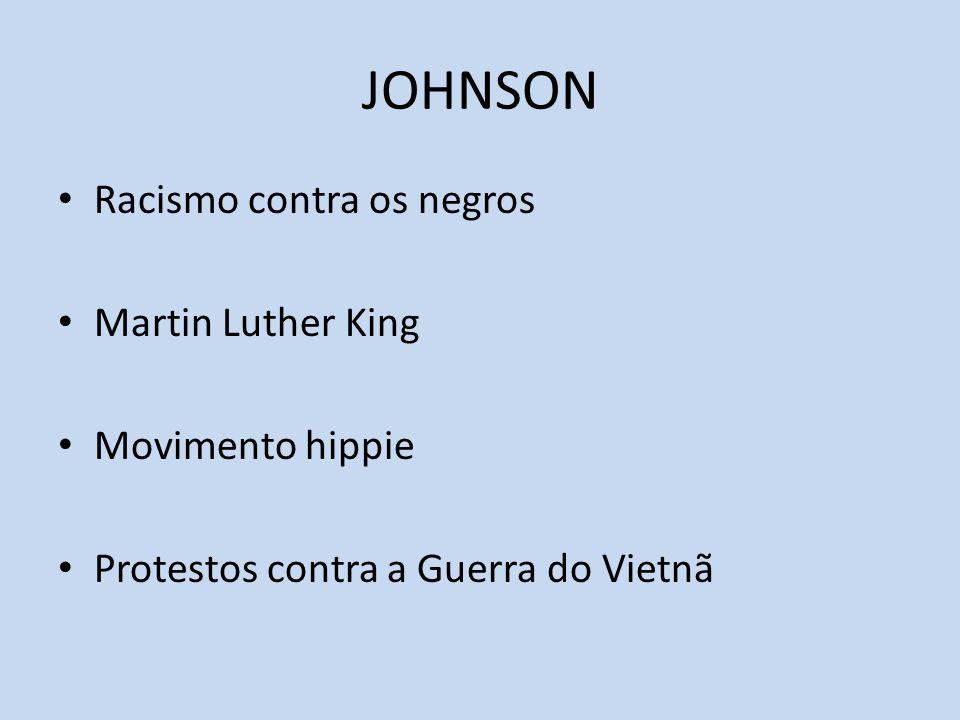 JOHNSON Racismo contra os negros Martin Luther King Movimento hippie Protestos contra a Guerra do Vietnã