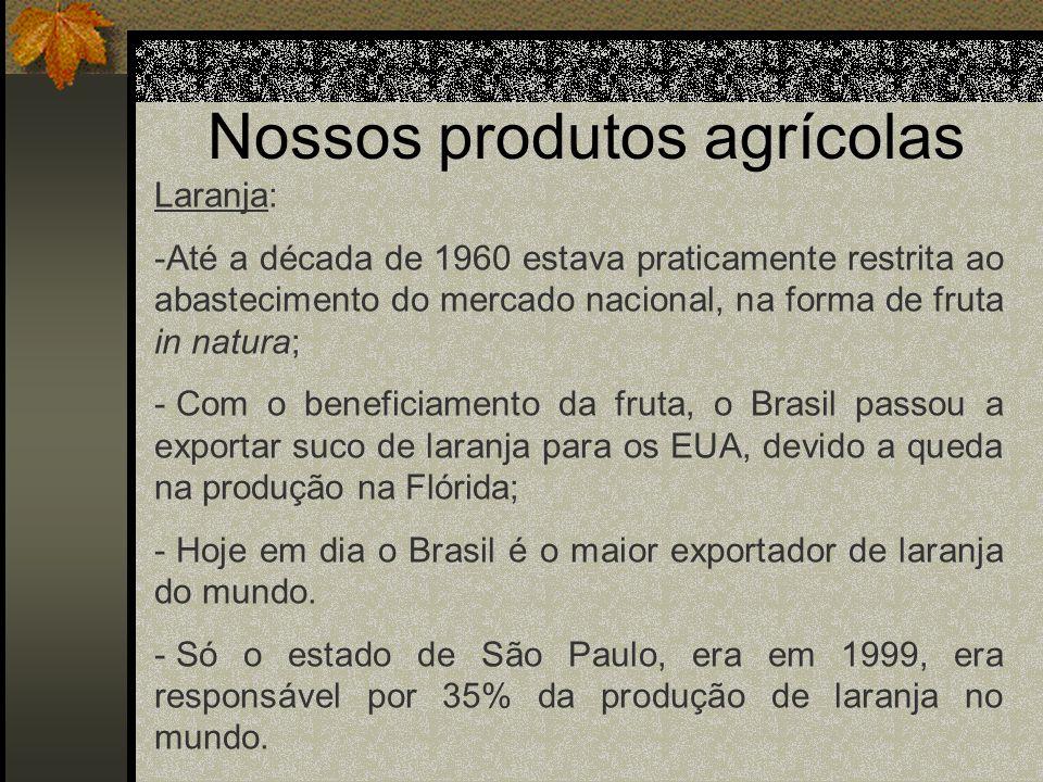 Nossos produtos agrícolas Laranja: -Até a década de 1960 estava praticamente restrita ao abastecimento do mercado nacional, na forma de fruta in natur