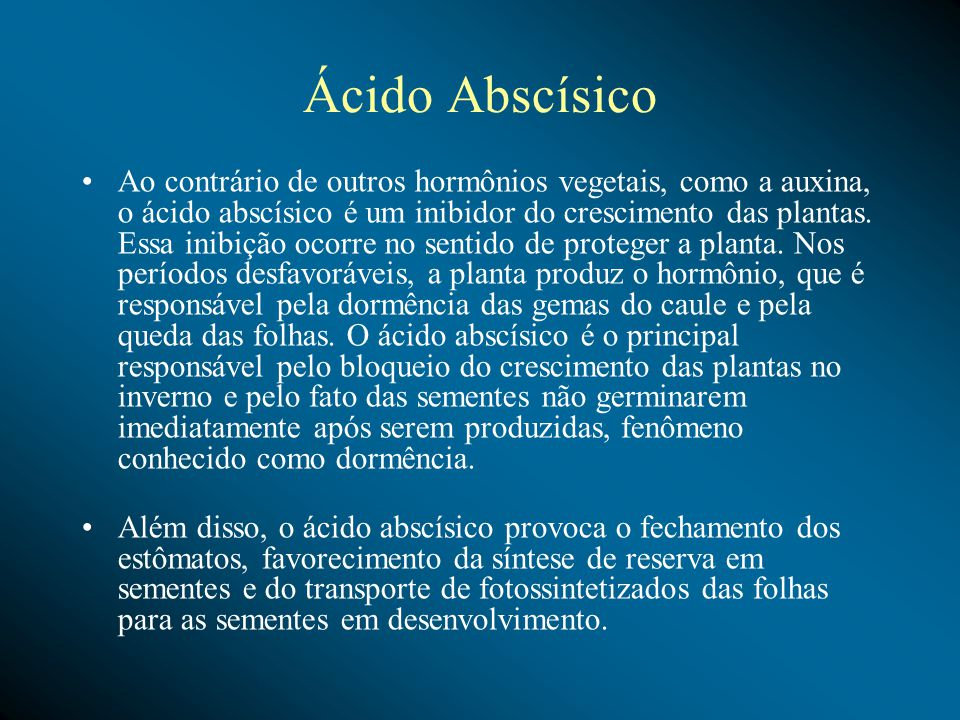 Ácido Abscísico Ao contrário de outros hormônios vegetais, como a auxina, o ácido abscísico é um inibidor do crescimento das plantas.
