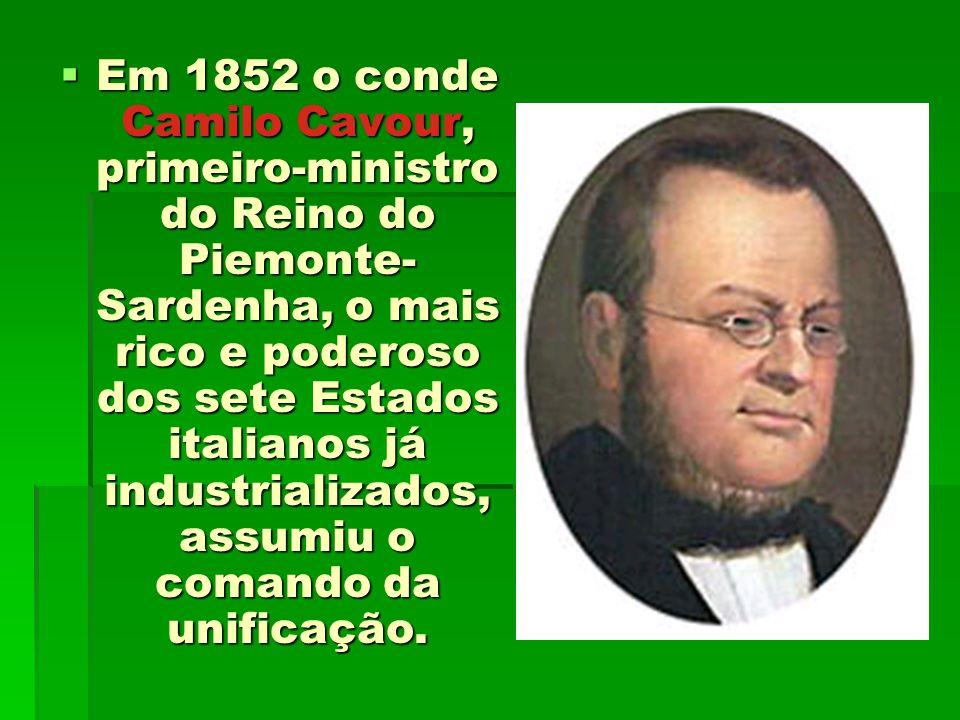 Em 1852 o conde Camilo Cavour, primeiro-ministro do Reino do Piemonte- Sardenha, o mais rico e poderoso dos sete Estados italianos já industrializados