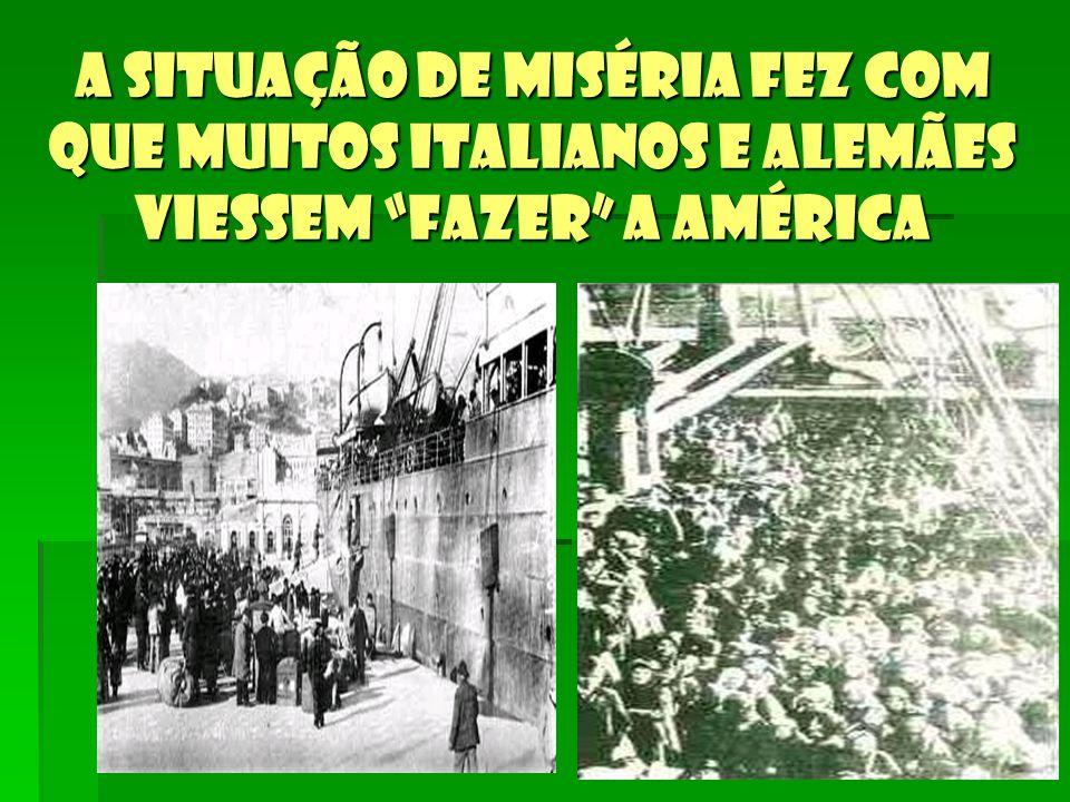A situação de miséria fez com que muitos italianos e alemães viessem fazer a América
