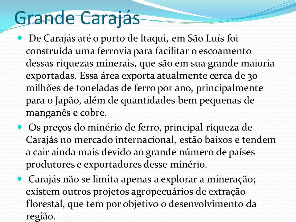 Grande Carajás De Carajás até o porto de Itaqui, em São Luís foi construída uma ferrovia para facilitar o escoamento dessas riquezas minerais, que são