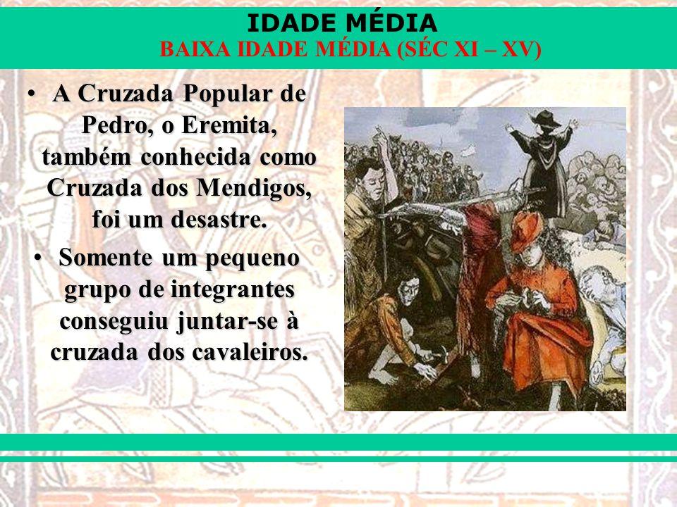 IDADE MÉDIA BAIXA IDADE MÉDIA (SÉC XI – XV) A Cruzada Popular de Pedro, o Eremita, também conhecida como Cruzada dos Mendigos, foi um desastre.A Cruza