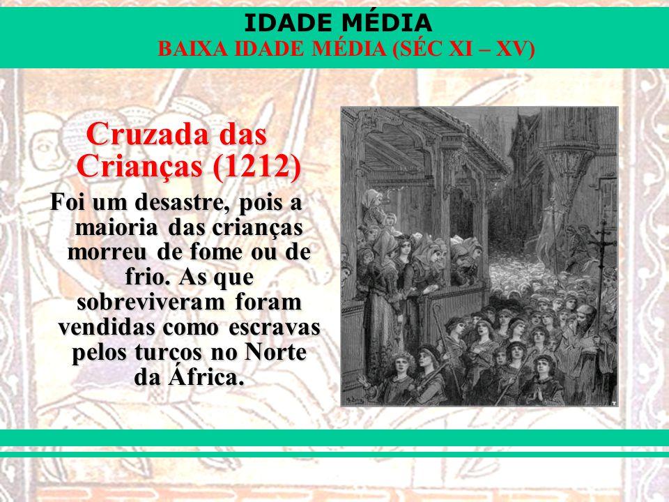 IDADE MÉDIA BAIXA IDADE MÉDIA (SÉC XI – XV) Cruzada das Crianças (1212) Foi um desastre, pois a maioria das crianças morreu de fome ou de frio.