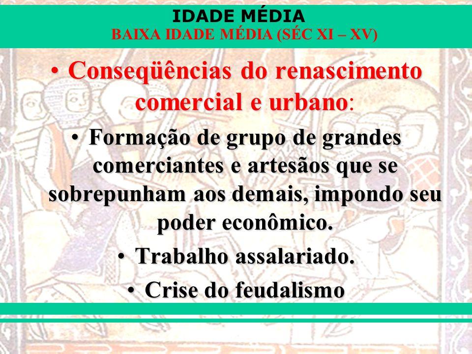 IDADE MÉDIA BAIXA IDADE MÉDIA (SÉC XI – XV) Conseqüências do renascimento comercial e urbanoConseqüências do renascimento comercial e urbano: Formação