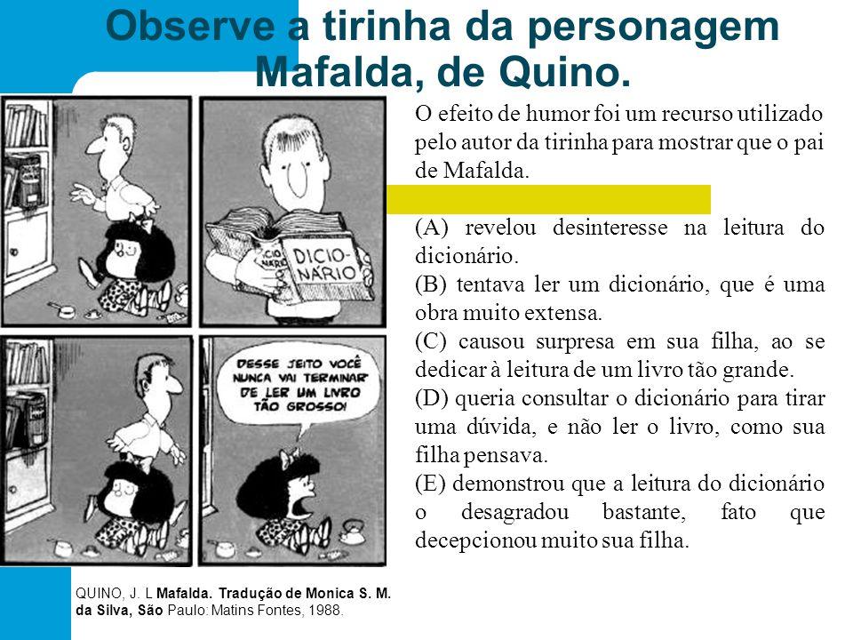 Observe a tirinha da personagem Mafalda, de Quino. O efeito de humor foi um recurso utilizado pelo autor da tirinha para mostrar que o pai de Mafalda.