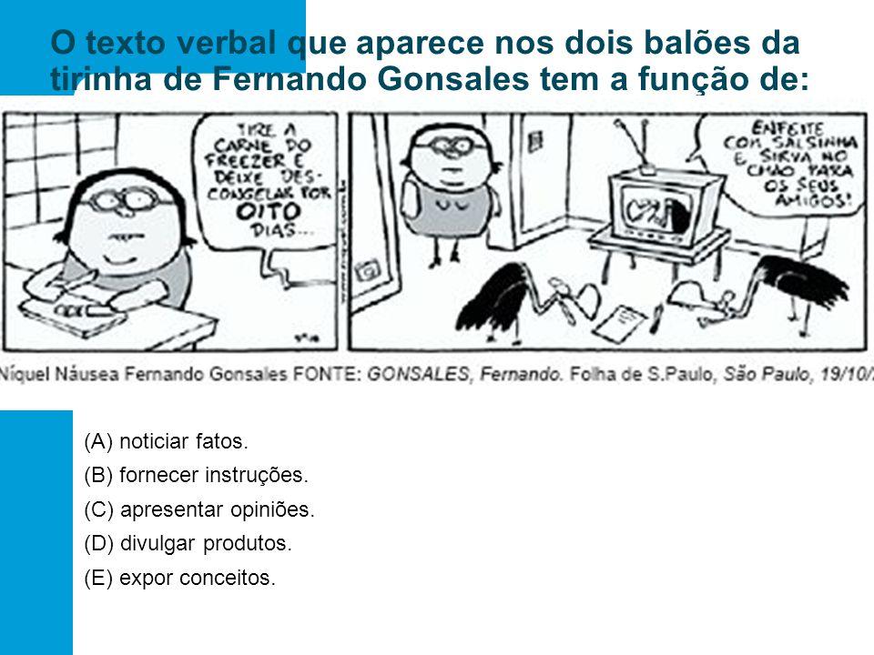 O texto verbal que aparece nos dois balões da tirinha de Fernando Gonsales tem a função de: (A) noticiar fatos. (B) fornecer instruções. (C) apresenta