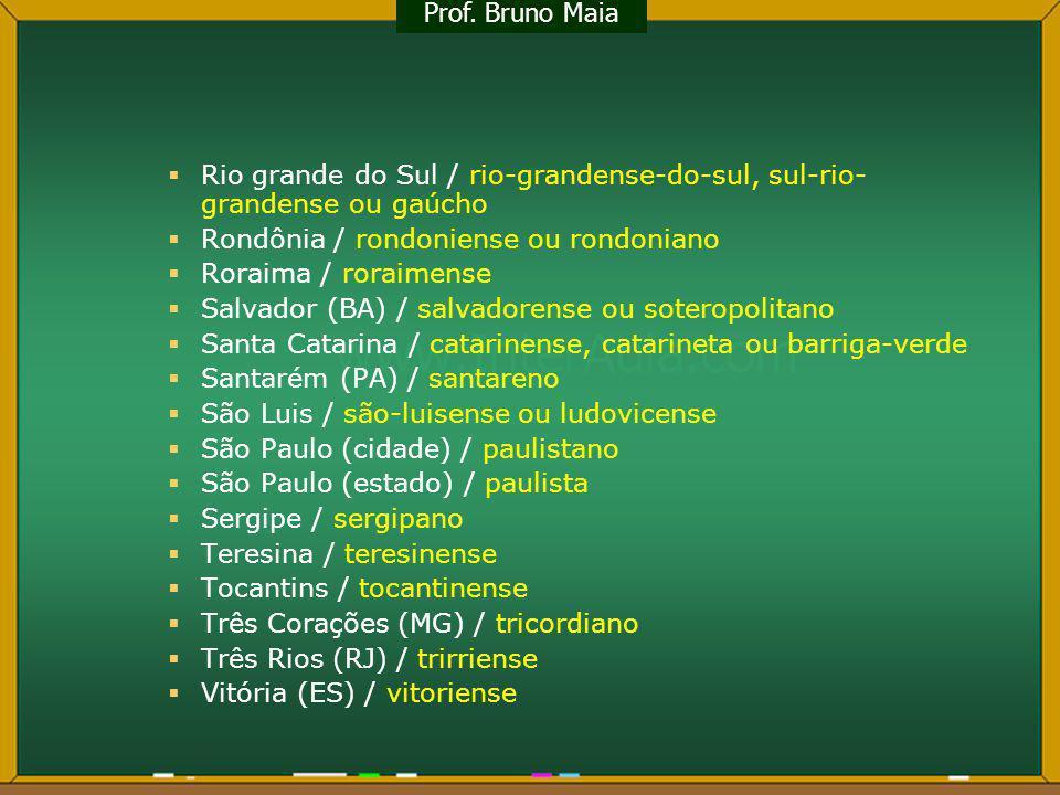 Rio grande do Sul / rio-grandense-do-sul, sul-rio- grandense ou gaúcho Rondônia / rondoniense ou rondoniano Roraima / roraimense Salvador (BA) / salva