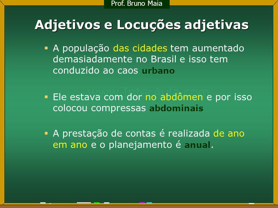 Adjetivos e Locuções adjetivas A população das cidades tem aumentado demasiadamente no Brasil e isso tem conduzido ao caos urbano Ele estava com dor n