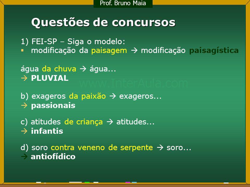 Questões de concursos 1) FEI-SP – Siga o modelo: modificação da paisagem modificação paisagística água da chuva água... PLUVIAL b) exageros da paixão