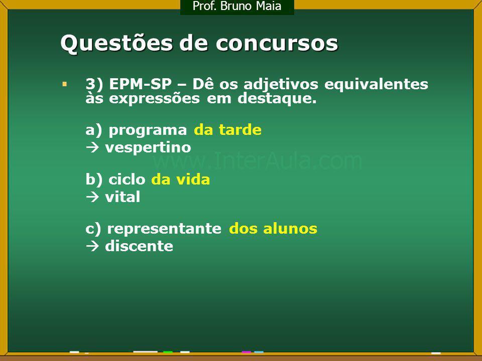 Questões de concursos 3) EPM-SP – Dê os adjetivos equivalentes às expressões em destaque. a) programa da tarde vespertino b) ciclo da vida vital c) re