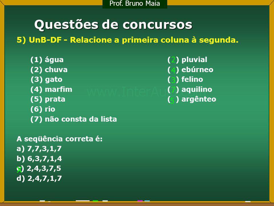 Questões de concursos 5) UnB-DF - Relacione a primeira coluna à segunda. (1) água( ) pluvial (2) chuva( ) ebúrneo (3) gato( ) felino (4) marfim( ) aqu