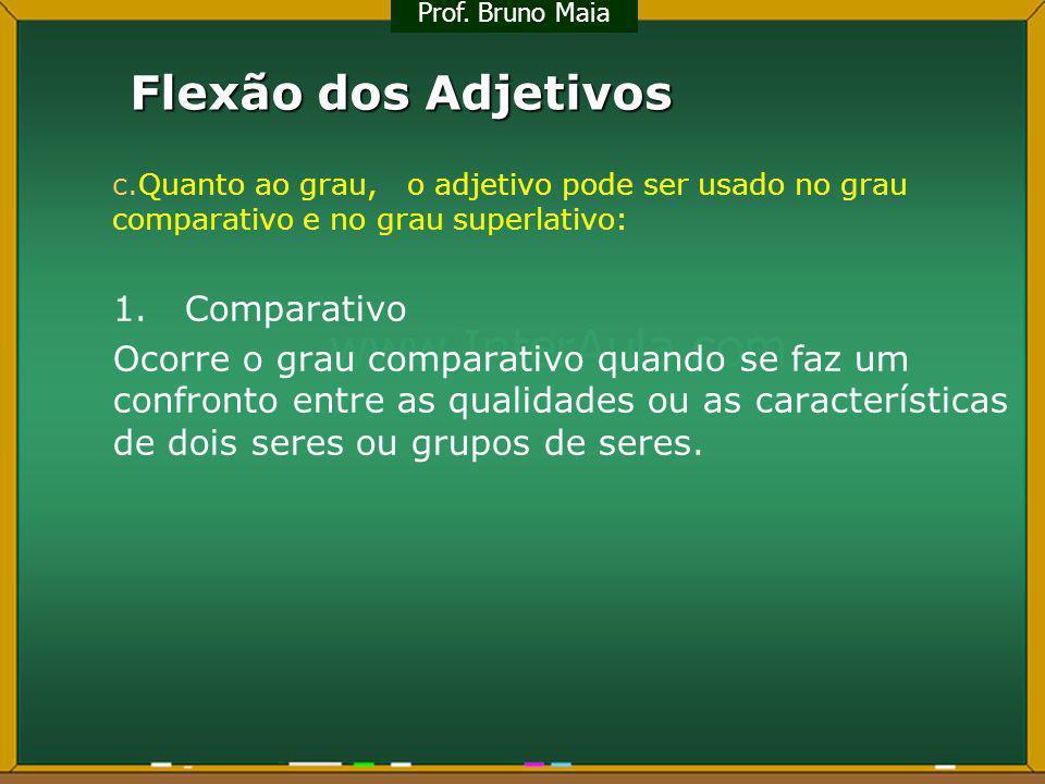 Flexão dos Adjetivos c.Quanto ao grau, o adjetivo pode ser usado no grau comparativo e no grau superlativo: 1. Comparativo Ocorre o grau comparativo q