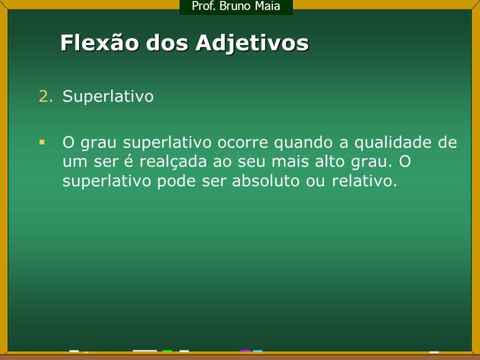 Flexão dos Adjetivos 2.Superlativo O grau superlativo ocorre quando a qualidade de um ser é realçada ao seu mais alto grau. O superlativo pode ser abs