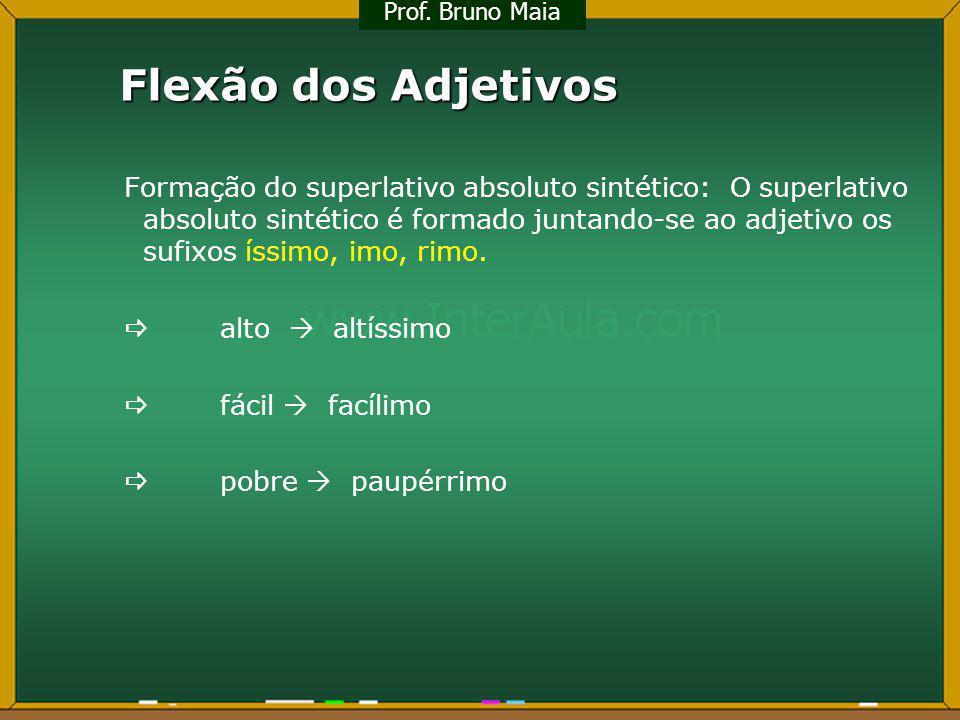 Flexão dos Adjetivos Formação do superlativo absoluto sintético: O superlativo absoluto sintético é formado juntando-se ao adjetivo os sufixos íssimo,