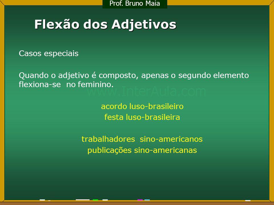Flexão dos Adjetivos Casos especiais Quando o adjetivo é composto, apenas o segundo elemento flexiona-se no feminino. acordo luso-brasileiro festa lus