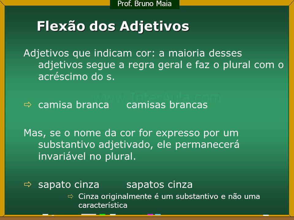 Flexão dos Adjetivos Adjetivos que indicam cor: a maioria desses adjetivos segue a regra geral e faz o plural com o acréscimo do s. camisa brancacamis
