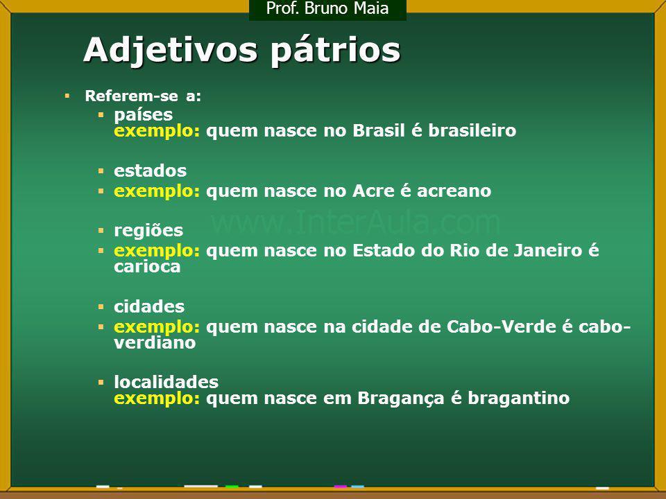 Adjetivos pátrios Referem-se a: países exemplo: quem nasce no Brasil é brasileiro estados exemplo: quem nasce no Acre é acreano regiões exemplo: quem