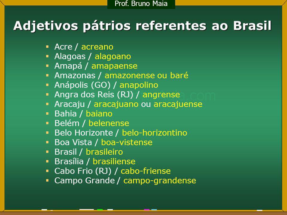 Adjetivos pátrios referentes ao Brasil Acre / acreano Alagoas / alagoano Amapá / amapaense Amazonas / amazonense ou baré Anápolis (GO) / anapolino Ang