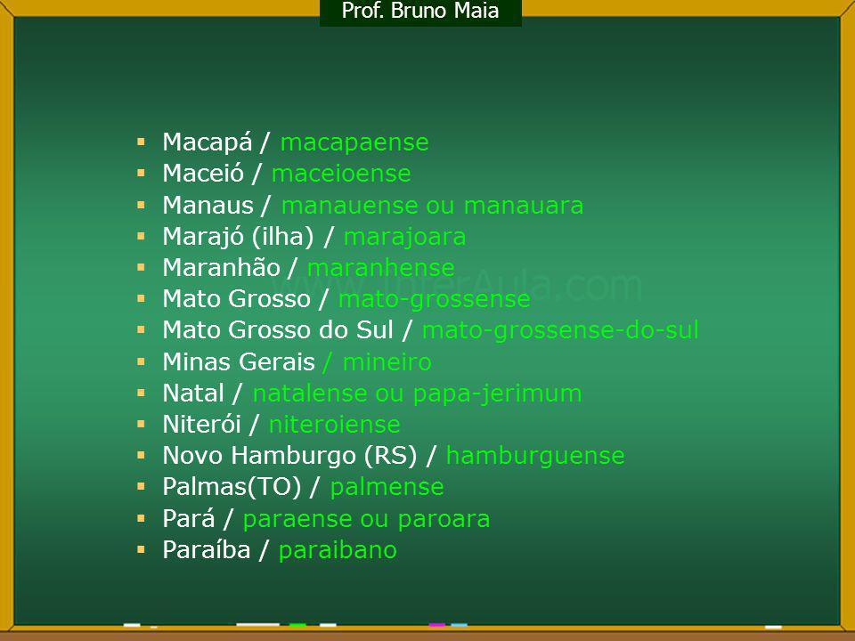 Macapá / macapaense Maceió / maceioense Manaus / manauense ou manauara Marajó (ilha) / marajoara Maranhão / maranhense Mato Grosso / mato-grossense Ma