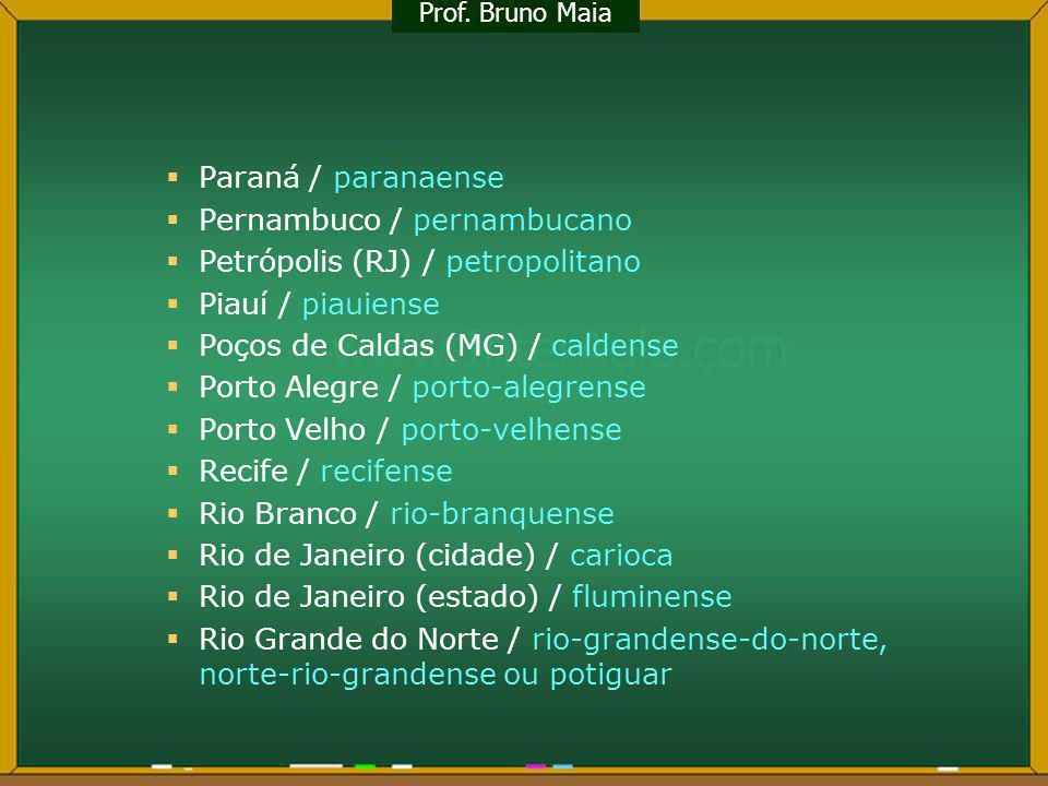 Rio grande do Sul / rio-grandense-do-sul, sul-rio- grandense ou gaúcho Rondônia / rondoniense ou rondoniano Roraima / roraimense Salvador (BA) / salvadorense ou soteropolitano Santa Catarina / catarinense, catarineta ou barriga-verde Santarém (PA) / santareno São Luis / são-luisense ou ludovicense São Paulo (cidade) / paulistano São Paulo (estado) / paulista Sergipe / sergipano Teresina / teresinense Tocantins / tocantinense Três Corações (MG) / tricordiano Três Rios (RJ) / trirriense Vitória (ES) / vitoriense Prof.